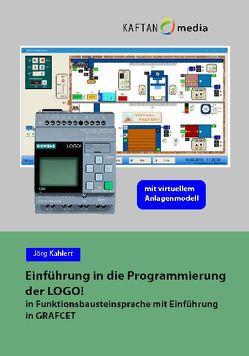 Einführung in die Programmierung der LOGO! mit virtuellem Anlagenmodell von Kahlert,  Jörg