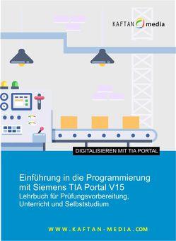 Einführung in die Programmierung mit Siemens TIA-Portal V15 von Kaftan,  Jürgen
