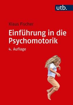 Einführung in die Psychomotorik von Fischer,  Klaus