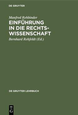 Einführung in die Rechtswissenschaft von Rehbinder,  Manfred, REHFELDT,  BERNHARD