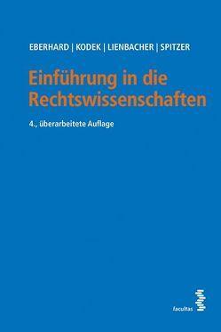 Einführung in die Rechtswissenschaften von Eberhard,  Harald, Kodek,  Georg, Lienbacher,  Georg, Spitzer,  Martin