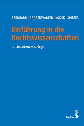 Einführung in die Rechtswissenschaften von Eberhard,  Harald, Grabenwarter,  Christoph, Kodek,  Georg, Spitzer,  Martin