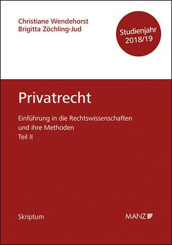 Einführung in die Rechtswissenschaften und ihre Methoden – Teil II – Privatrecht – Studienjahr 2018/19 von Wendehorst,  Christiane, Zöchling-Jud,  Brigitta