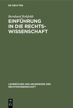 Einführung in die Rechtswissenschaft von REHFELDT,  BERNHARD