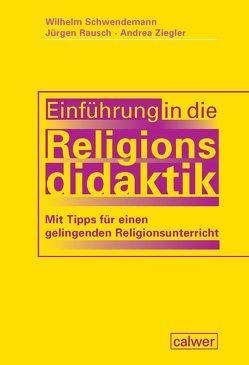 Einführung in die Religionsdidaktik von Rausch,  Jürgen, Schwendemann,  Wilhelm, Ziegler,  Andrea