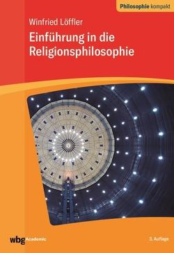 Einführung in die Religionsphilosophie von Löffler,  Winfried, Schönecker,  Dieter, Strobach,  Niko