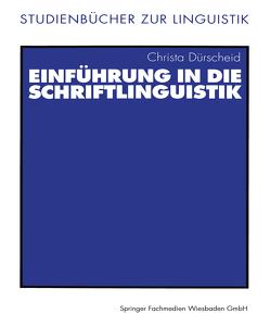 Einführung in die Schriftlinguistik von Dürscheid,  Christa, Schlobinski,  Peter