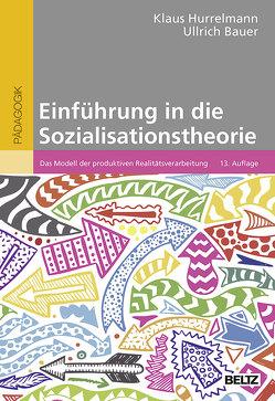 Einführung in die Sozialisationstheorie von Bauer,  Ullrich, Hurrelmann,  Klaus