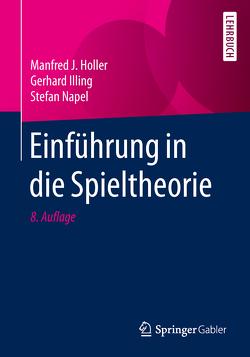Einführung in die Spieltheorie von Holler,  Manfred J., Illing,  Gerhard, Napel,  Stefan