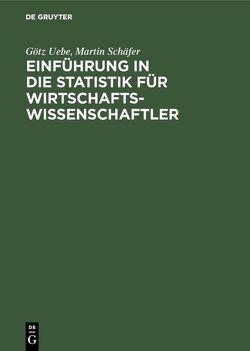 Einführung in die Statistik für Wirtschaftswissenschaftler von Schaefer,  Martin, Uebe,  Götz