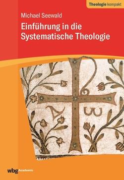 Einführung in die Systematische Theologie von Seewald,  Michael