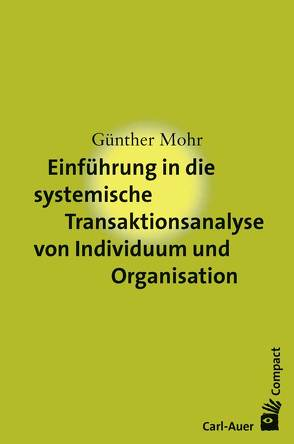 Einführung in die systemische Transaktionsanalyse von Individuum und Organisation von Mohr,  Günther