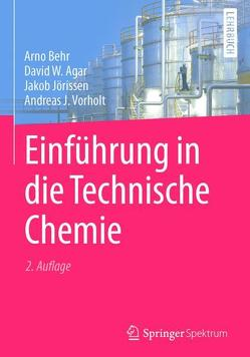 Einführung in die Technische Chemie von Agar,  David W., Behr,  Arno, Jörissen,  Jakob, Vorholt,  Andreas J.