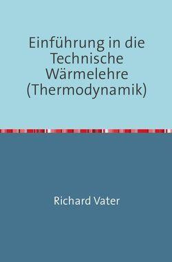 Einführung in die Technische Wärmelehre von Vater,  Richard