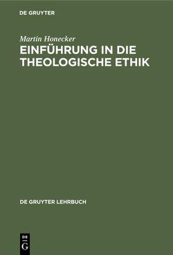 Einführung in die Theologische Ethik von Honecker,  Martin