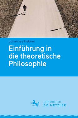 Einführung in die theoretische Philosophie von Hübner,  Johannes