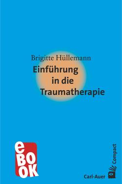 Einführung in die Traumatherapie von Hüllemann,  Brigitte