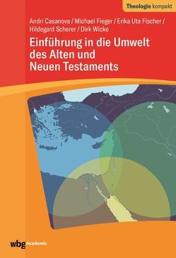 Einführung in die Umwelt des Alten und Neuen Testaments von Casanova,  Andri, Fieger,  Michael, Fischer,  Erika Uta, Scherer,  Hildegard, Wicke,  Dirk