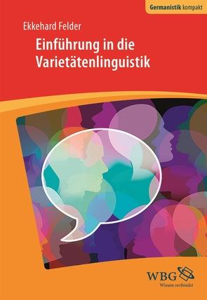 Einführung in die Varietätenlinguistik von Felder,  Ekkehard