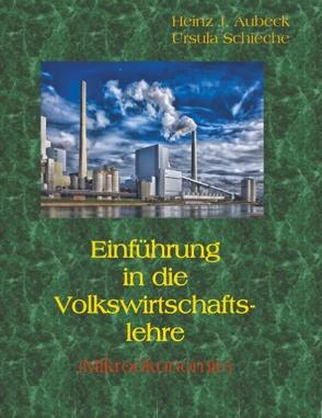 Einführung in die Volkswirtschaftslehre (Mikroökonomie) von Aubeck,  Heinz J, Schieche,  Ursula