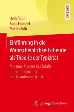 Einführung in die Wahrscheinlichkeitstheorie als Theorie der Typizität von Dürr,  Detlef, Froemel,  Anne, Kolb,  Martin