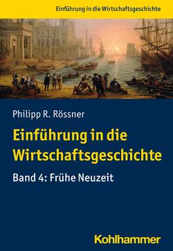 Einführung in die Wirtschaftsgeschichte von Rössner,  Philipp R., Steinbach,  Sebastian