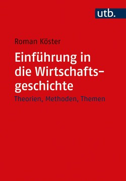 Einführung in die Wirtschaftsgeschichte von Köster,  Roman
