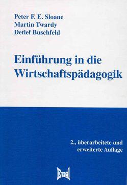 Einführung in die Wirtschaftspädagogik von Buschfeld,  Detlef, Sloane,  Peter F. E., Twardy,  Martin