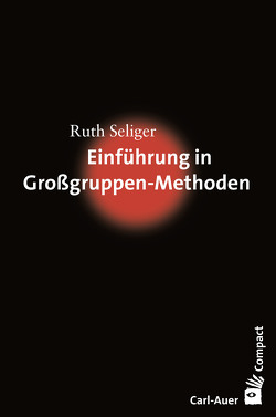 Einführung in Großgruppen-Methoden von Seliger,  Ruth