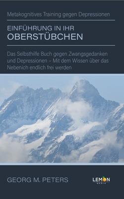 Einführung in Ihr Oberstübchen: Metakognitives Training gegen Depressionen von Peters,  Dr. Georg M.