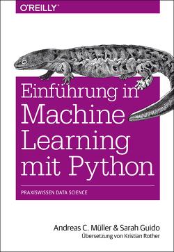 Einführung in Machine Learning mit Python von Guido,  Sarah, Müller,  Andreas C., Rother,  Kristian