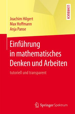 Einführung in mathematisches Denken und Arbeiten von Hilgert,  Joachim, Hoffmann,  Max, Panse,  Anja