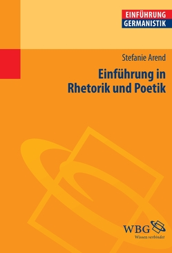 Einführung in Rhetorik und Poetik von Arend,  Stefanie, Bogdal,  Klaus-Michael, Grimm,  Gunter E.