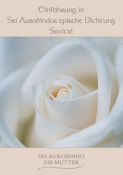 Einführung in Sri Aurobindos epische Dichtung Savitri von Aurobindo,  Sri, Mutter,  Die