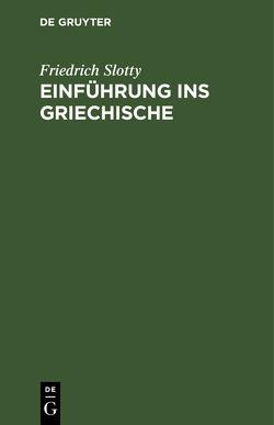 Einführung ins Griechische von Slotty,  Friedrich