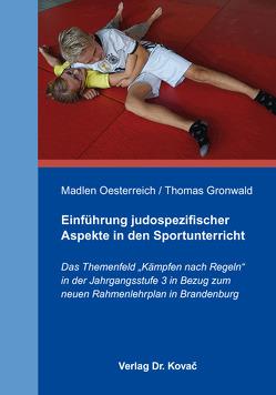 Einführung judospezifischer Aspekte in den Sportunterricht von Gronwald,  Thomas, Oesterreich,  Madlen