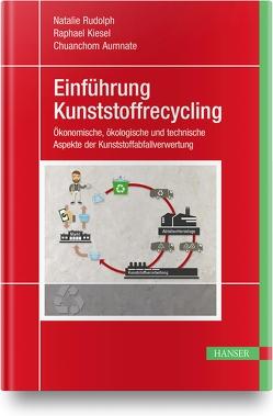 Einführung Kunststoffrecycling von Aumnate,  Chuanchom, Kiesel,  Raphael, Rudolph,  Natalie