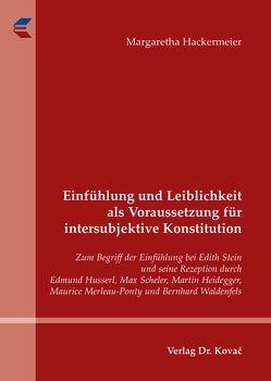 Einfühlung und Leiblichkeit als Voraussetzung für intersubjektive Konstitution von Hackermeier,  Margaretha