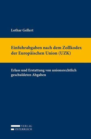 Einfuhrabgaben nach dem Zollkodex der Europäischen Union (UZK) von Gellert,  Lothar