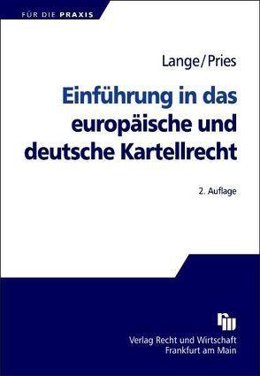 Einführung in das europäische und deutsche Kartellrecht von Lange,  Knut Werner, Pries,  Thorsten