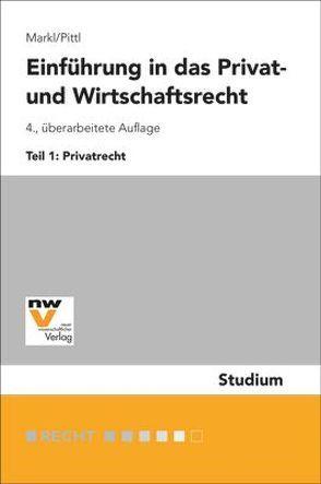 Einführung in das Privat- und Wirtschaftsrecht von Markl,  Christian, Pittl,  Raimund