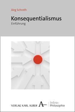 Einführung in den Konsequenzialismus von Schroth,  Jörg