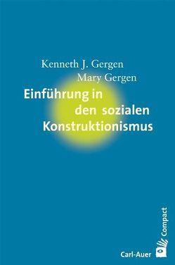 Einführung in den sozialen Konstruktionismus von Gergen,  Kenneth J., Gergen,  Mary, Roth,  Karin