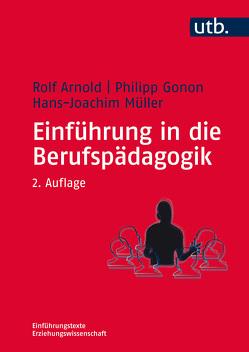 Einführung in die Berufspädagogik von Arnold,  Rolf, Gonon,  Philipp, Müller,  Hans-Joachim