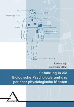 Einführung in die Biologische Psychologie und das peripher-physiologische Messen von Thönes,  Sven, Vogt,  Joachim