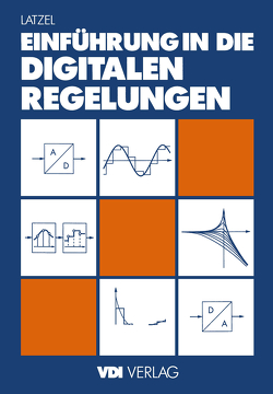 Einführung in die digitalen Regelungen von Latzel,  Wolfgang
