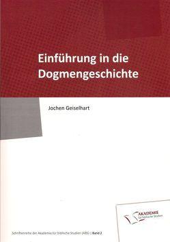 Einführung in die Dogmengeschichte von Geiselhart,  Jochen