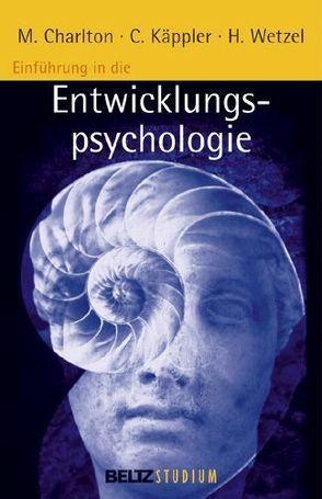 Einführung in die Entwicklungspsychologie von Charlton,  Michael, Hurrelmann,  Klaus, Käppler,  Christoph, Oelkers,  Jürgen, Wetzel,  Helmut