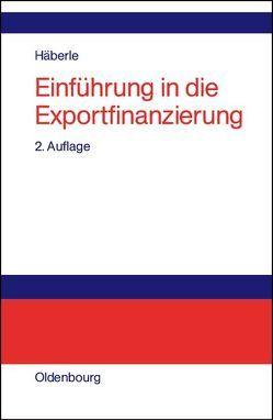 Einführung in die Exportfinanzierung von Häberle,  Siegfried G.