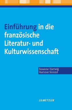 Einführung in die französische Literatur- und Kulturwissenschaft von Hartwig,  Susanne, Pabst,  Esther Suzanne, Stenzel,  Hartmut